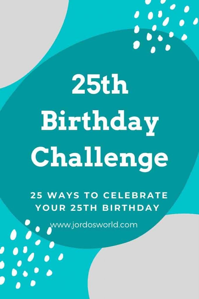 "This is a pin for the 25th birthday challenge. There is a blue and grey background with dots and circles. The text, ""25th Birthday Challenge: 25 ways to celebrate your birthday"" is in the middle of the pin."