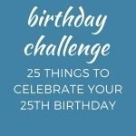 """This is a pin for the 25th birthday challenge. There is a blue image with pink and yellow pennants on the top with the text, """"25th Birthday Challenge"""" in the middle of the pin."""