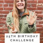"""This is a pin for the 25th birthday challenge. There is a picture of me holding up a """"2"""" and a """"5"""" with my hands. The text """"25th Birthday Challenge"""" is across the pin."""