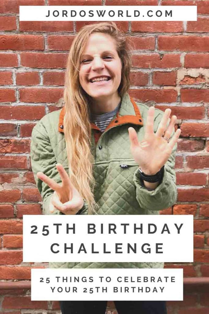 "This is a pin for the 25th birthday challenge. There is a picture of me holding up a ""2"" and a ""5"" with my hands. The text ""25th Birthday Challenge"" is across the pin."